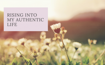 Rising into my authentic life
