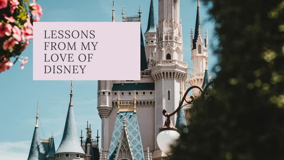 Lessons From My Love of Disney