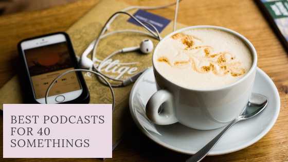 Best Podcasts for 40 Somethings
